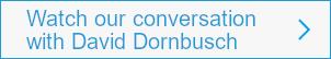 Watch our conversation with David Dornbusch